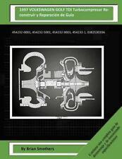 1997 VOLKSWAGEN GOLF TDI Turbocompresor Reconstruir y Reparación de Guía :...