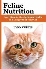 Feline Nutrition : Nutrition for the Optimum Health and Longevity of Your Cat by