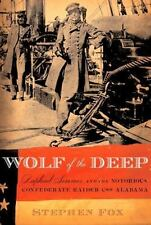 Wolf of the Deep: Raphael Semmes and the Notorious Confederate Raider CSS Alaba