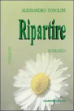 Ripartire - Alessandro Tonolini,  2010,  Gruppo Edicom