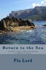 Return to the Sea : A Guide to Open Water Swimming in Mallorca, Spain by Pia...