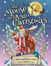 The Moose Who Saved Christmas by Wendy Webb and Oliver Webb (2015, Paperback)