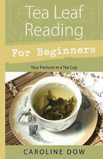Tea Leaf Reading for Beginners : Your Fortune in a Tea Cup by Caroline Dow...