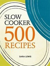 Slow Cooker: 500 Recipes by Sara Lewis (Paperback) New Book