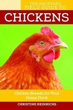 The Backyard Field Guide to Chickens: Chicken Breeds for Your Home Flock~NEW