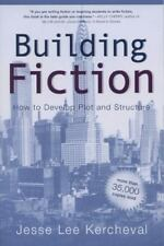 Building Fiction : How to Develop Plot and Structure by Jesse Lee Kercheval...