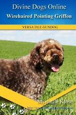 Divine Dogs Online: Wirehaired Pointing Griffon by Mychelle Klose (2016,.