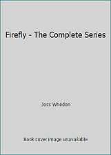 Firefly: The Complete Series by Joss Whedon