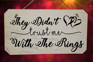 They Didn't Trust Me With The Rings Funny Wedding Page Boy Wooden Sign