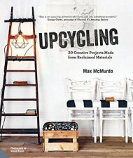 Upcycling: 20 Creative Projects Made from Reclaimed Materials New Hardcover Book