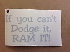"If You Can't Dodge It Ram It Silver 6""x3"" DIE CUT VEHICLE STICKER 2384"