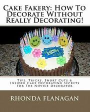 Cake Fakery: How to Decorate Without Really Decorating! : Tips, Tricks, Short...