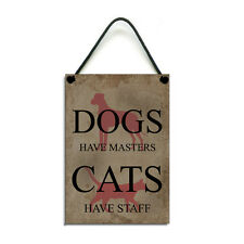 Handmade Wooden Dogs Have Masters Cats Have Staff Hanging Sign/Plaque 075