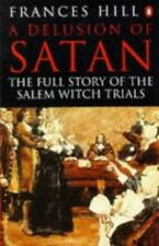 A Delusion of Satan: The Full Story of the Salem Witch Trials, Frances Hill, Goo