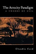 Atrocity Paradigm : A Theory of Evil by Claudia Card (2005, Paperback)