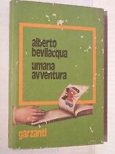 UMANA AVVENTURA Alberto Bevilacqua Garzanti 1974 libro romanzo narrativa storia