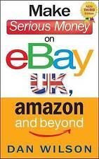 Make Serious Money on eBay UK, Amazon and Beyond by Dan Wilson (Paperback, 2013)
