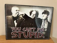 Three Stooges You Can't Fix Stupid Embossed Metal Tin Sign APR