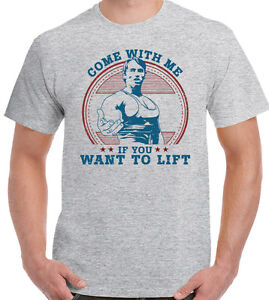 Arnold Schwarzenegger T-Shirt Come With Me If You Want To Lift Mens Gym Training