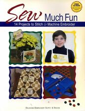 Oklahoma Embroidery Supply & Design SEW MUCH FUN 14 PROJECTS TO STITCH AND MACHI