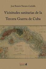 Vicisitudes Sanitarias de la Tercera Guerra de Cuba by Jose Ramon Navarro...