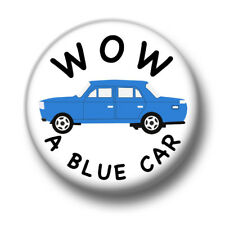 Wow A Blue Car 1 Inch / 25mm Pin Button Badge Shock Funny Sitcom Humour TV Show