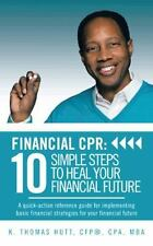 Financial CPR: 10 Simple Steps to Heal Your Financial Future : A Quick-Action...