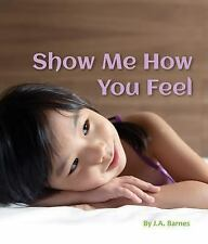 Show Me How You Feel by J. A. Barnes (2016, Board Book)