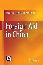 Foreign Aid in China by Hong Zhou, Jun Zhang and Min Zhang (2016, Paperback)