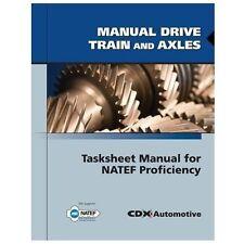 Manual Drive Train and Axles : Tasksheet Manual for NATEF Proficiency by CDX...