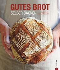 Gutes Brot selber backen: Vollkornbot,Ciabatta,Sauerteigbrot zum süßen Gebäck
