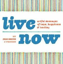Live Now: Artful Messages of Hope, Happiness & Healing - LikeNew - Smith, Eric -
