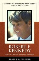 Library of American Biography: Robert F. Kennedy : And the Death of American...