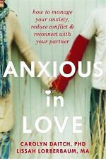 Anxious in Love: How to Manage Your Anxiety, Reduce Conflict, and Reconnect with