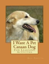 I Want a Pet Canaan Dog : Fun Learning Activities by Gail Forsyth (2014,.
