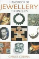 The Handbook of Jewellery Techniques by Codina, Carles 0713654848 The Fast Free