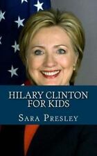 Hilary Clinton for Kids : A Biography of Hilary Clinton Just for Kids! by...