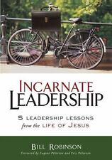 Incarnate Leadership: 5 Leadership Lessons from the Life of Jesus, Robinson, Bil