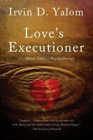 Love's Executioner : And Other Tales of Psychotherapy by Irvin D. Yalom (2012, P