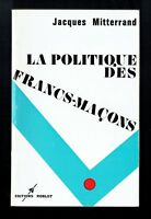 La Politique des Francs Maçons - Jacques Mitterand - Roblot - 1973