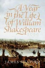 Year in the Life of William Shakespeare 1599 by James S. Shapiro (2005, Hardcove