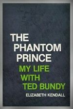The Phantom Prince My Life with Ted Bundy by Elizabeth Kendall