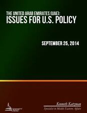 The United Arab Emirates (UAE) : Issues for U. S. Policy by Kenneth Katzman...