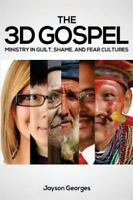 The 3D Gospel: Ministry in Guilt, Shame, and Fear Cultures (Paperback or Softbac