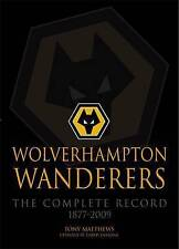 Wolverhampton Wanderers: The Complete Record 1877-2009 by Tony Matthews (Paperback, 2012)