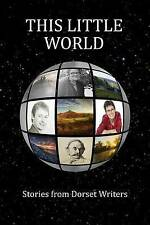 This Little World: Stories from Dorset Writers by Sue Ashby (Paperback /