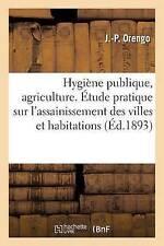 Hygia]ne Publique, Agriculture. A0/00tude Pratique Sur L'Assainissement Des...