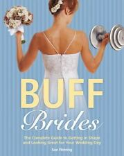 Buff Brides : The Complete Guide to Getting in Shape and Looking Great for Your…