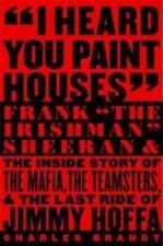"I Heard You Paint Houses: Frank ""The Irishman"" Sheeran and the Inside Story of"