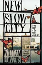New, New Slow City: Living Simply in the World's Fastest City, Powers, William,